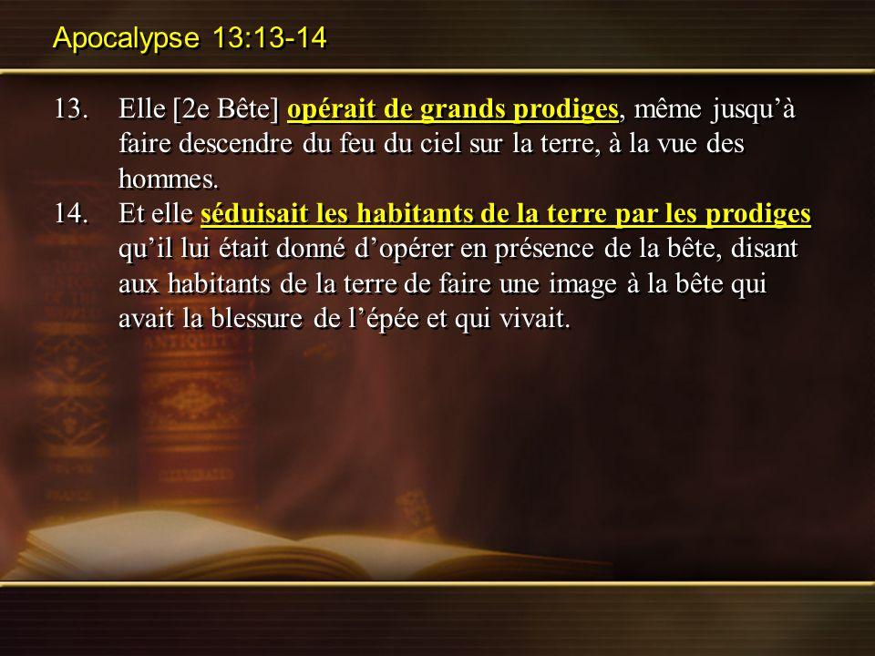 Apocalypse 13:13-14 13. Elle [2e Bête] opérait de grands prodiges, même jusqu'à faire descendre du feu du ciel sur la terre, à la vue des hommes.